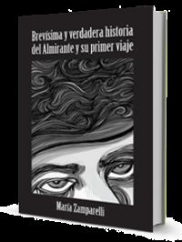 Brevisima historia del Almirante y su primer viaje por Maria Zamparelli